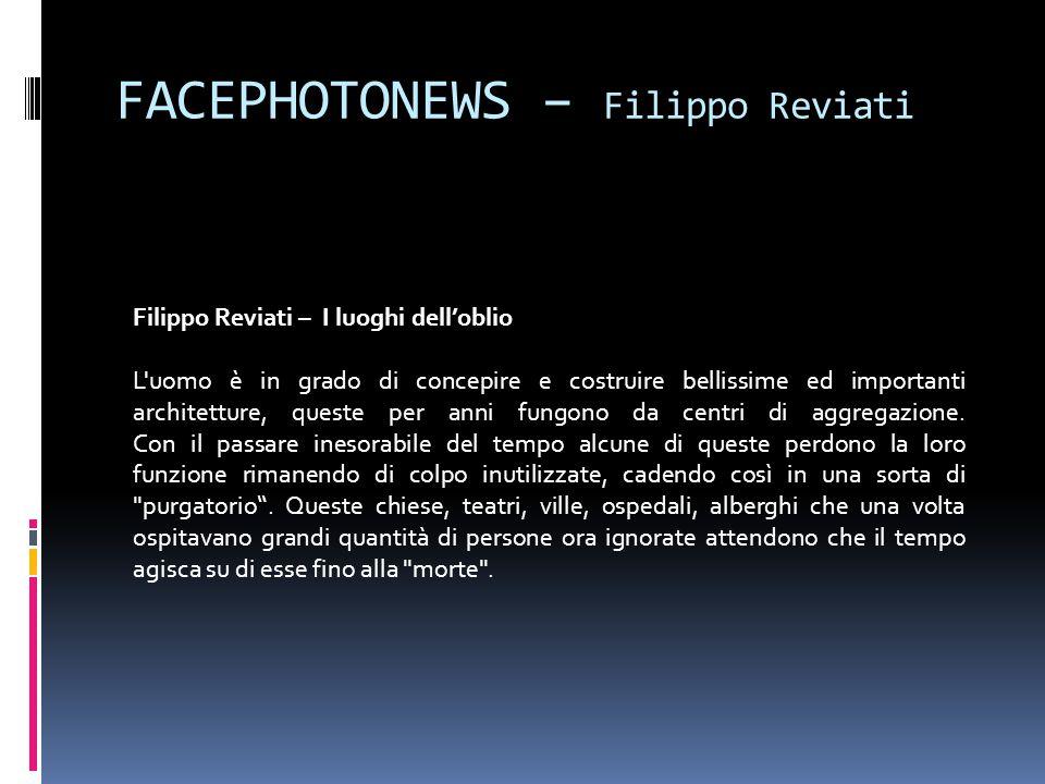 FACEPHOTONEWS – Filippo Reviati Filippo Reviati – I luoghi dell'oblio L'uomo è in grado di concepire e costruire bellissime ed importanti architetture