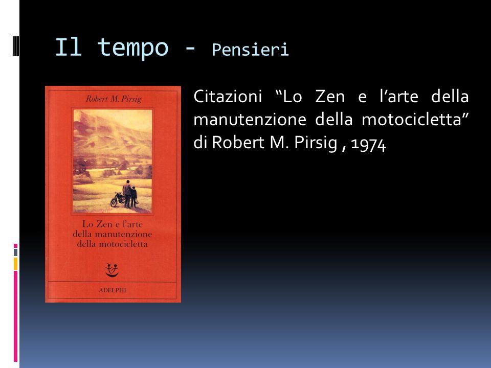 """Il tempo - Pensieri Citazioni """"Lo Zen e l'arte della manutenzione della motocicletta"""" di Robert M. Pirsig, 1974"""