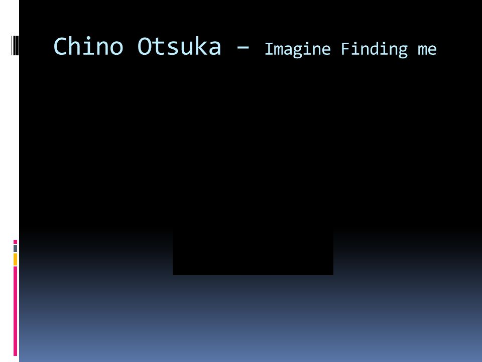 Chino Otsuka – Imagine Finding me