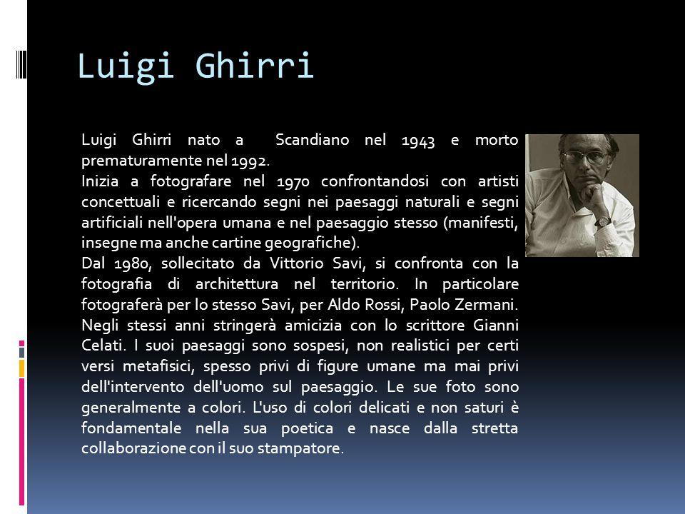 Luigi Ghirri Luigi Ghirri nato a Scandiano nel 1943 e morto prematuramente nel 1992. Inizia a fotografare nel 1970 confrontandosi con artisti concettu