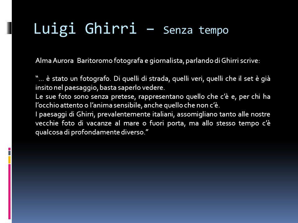 """Luigi Ghirri – Senza tempo Alma Aurora Baritoromo fotografa e giornalista, parlando di Ghirri scrive: """"... è stato un fotografo. Di quelli di strada,"""