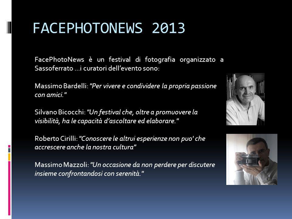 FACEPHOTONEWS 2013 FacePhotoNews è un festival di fotografia organizzato a Sassoferrato...i curatori dell'evento sono: Massimo Bardelli: