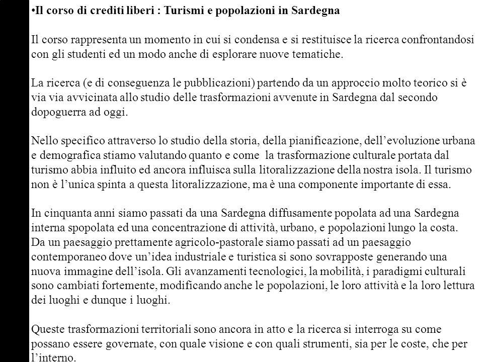 Il corso di crediti liberi : Turismi e popolazioni in Sardegna Il corso rappresenta un momento in cui si condensa e si restituisce la ricerca confrontandosi con gli studenti ed un modo anche di esplorare nuove tematiche.