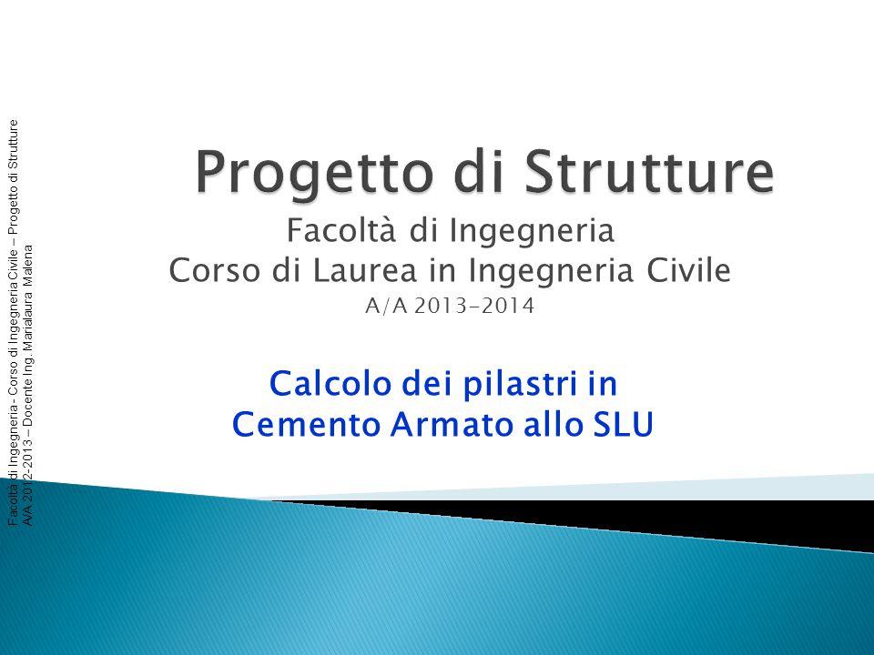 Facoltà di Ingegneria - Corso di Ingegneria Civile – Progetto di Strutture A/A 2012-2013 – Docente Ing. Marialaura Malena Facoltà di Ingegneria Corso