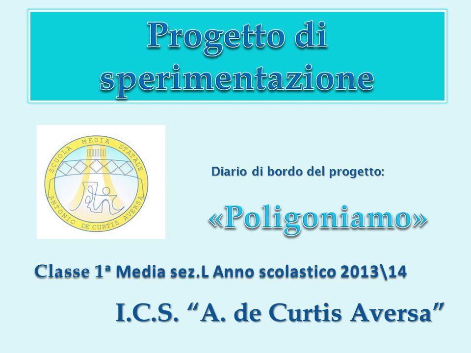 """Classe 1 ᵃ Media sez.L Anno scolastico 2013\14 I.C.S. """"A. de Curtis Aversa"""" Diario di bordo del progetto:"""