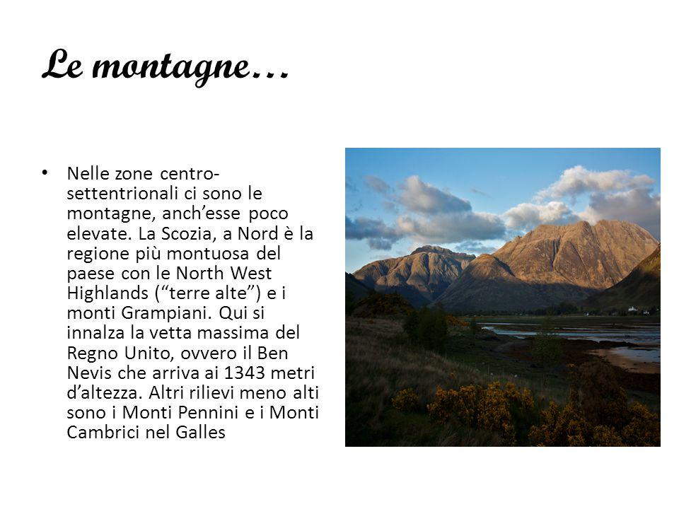 Le montagne… Nelle zone centro- settentrionali ci sono le montagne, anch'esse poco elevate. La Scozia, a Nord è la regione più montuosa del paese con