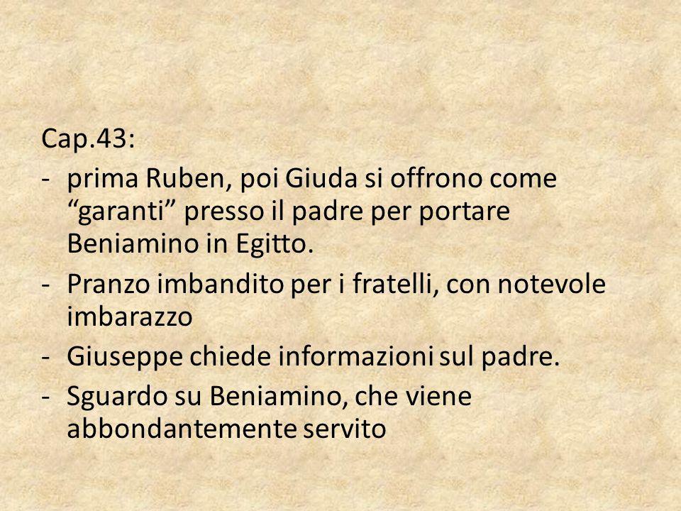 """Cap.43: -prima Ruben, poi Giuda si offrono come """"garanti"""" presso il padre per portare Beniamino in Egitto. -Pranzo imbandito per i fratelli, con notev"""