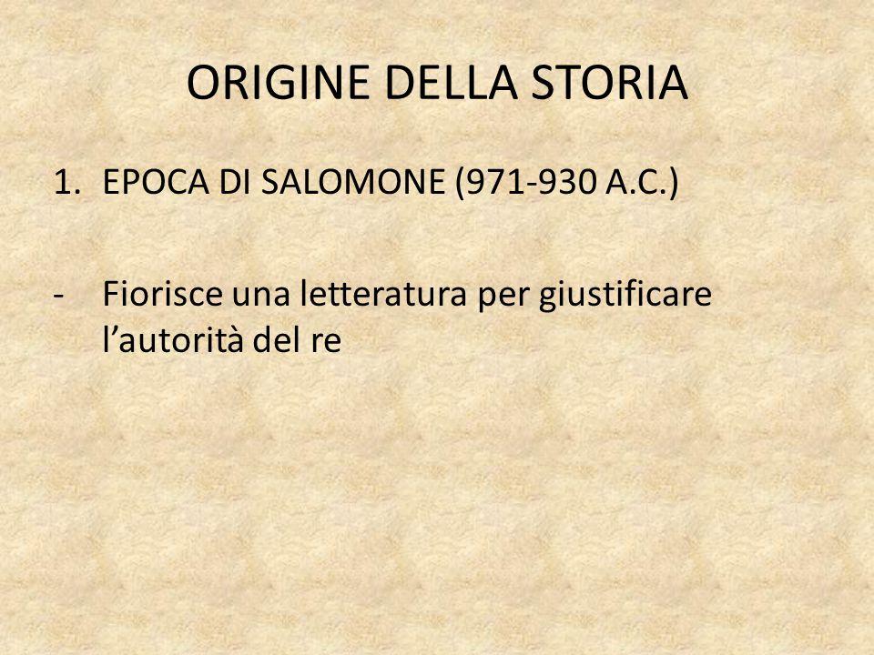 ORIGINE DELLA STORIA 1.EPOCA DI SALOMONE (971-930 A.C.) - Fiorisce una letteratura per giustificare l'autorità del re