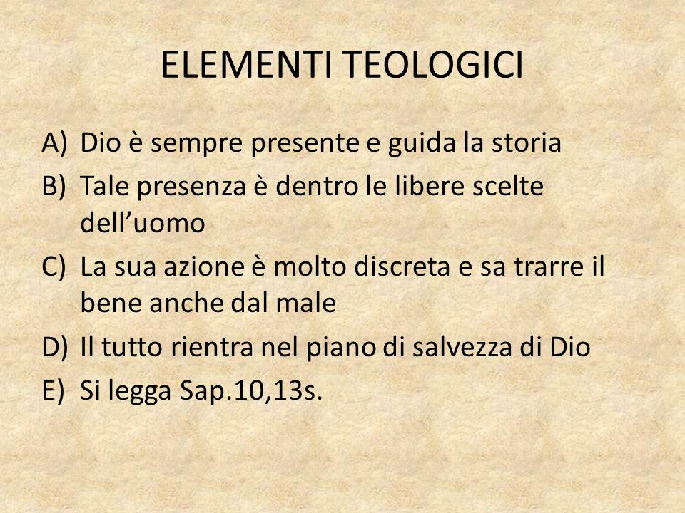 ELEMENTI TEOLOGICI A)Dio è sempre presente e guida la storia B)Tale presenza è dentro le libere scelte dell'uomo C)La sua azione è molto discreta e sa