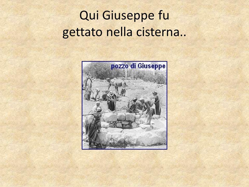 Qui Giuseppe fu gettato nella cisterna..
