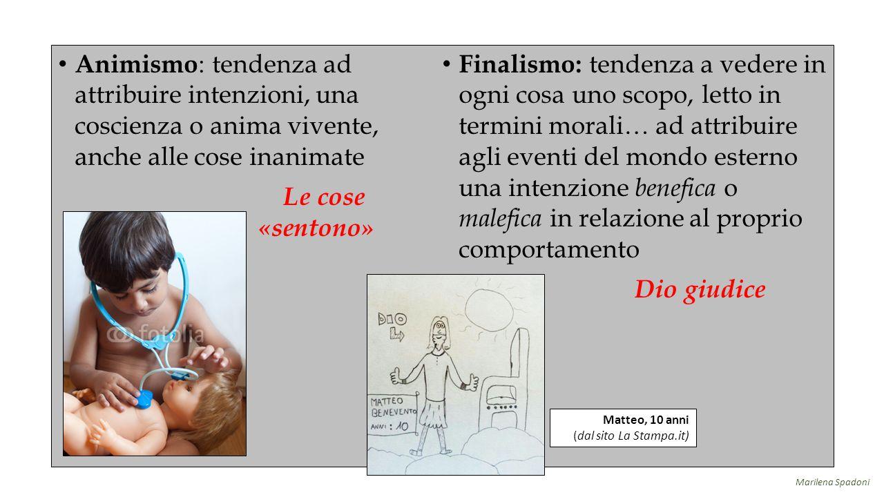 Animismo : tendenza ad attribuire intenzioni, una coscienza o anima vivente, anche alle cose inanimate Le cose «sentono» Finalismo: tendenza a vedere