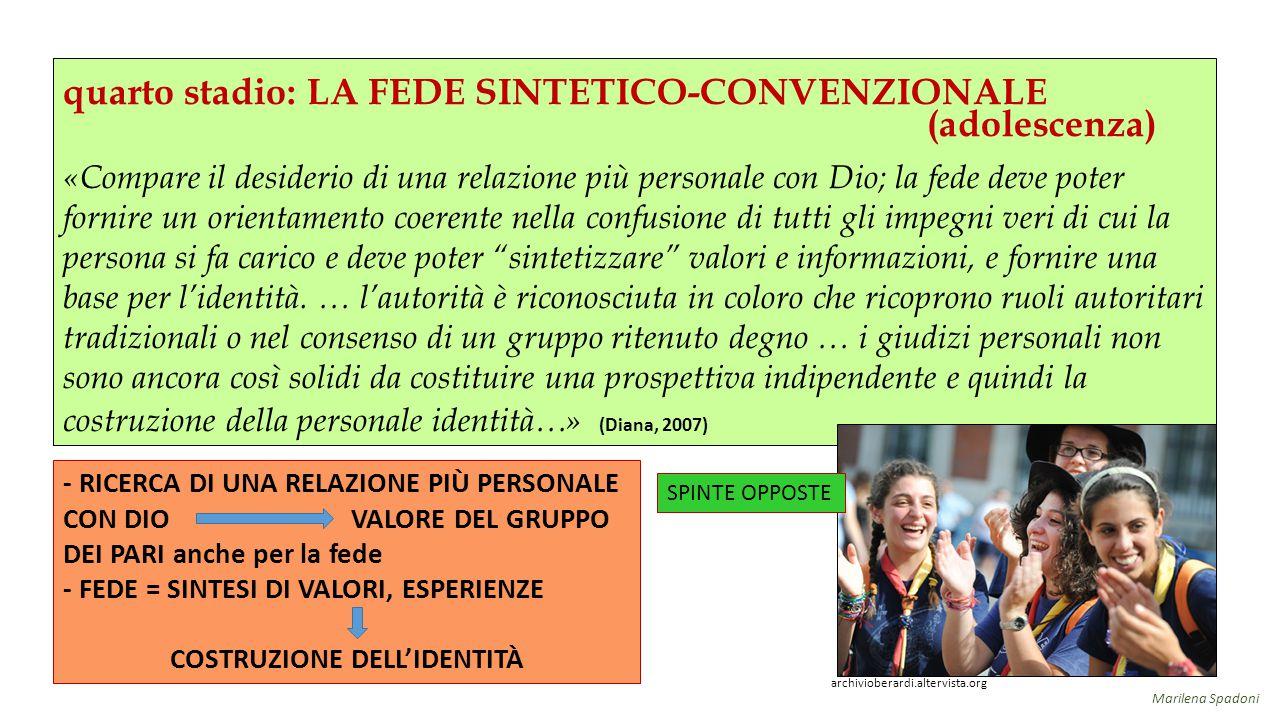quarto stadio: LA FEDE SINTETICO-CONVENZIONALE (adolescenza) «Compare il desiderio di una relazione più personale con Dio; la fede deve poter fornire