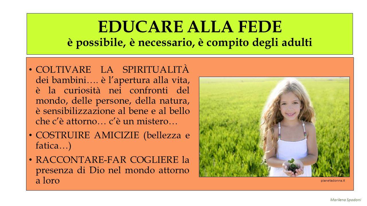 EDUCARE ALLA FEDE è possibile, è necessario, è compito degli adulti COLTIVARE LA SPIRITUALITÀ dei bambini…. è l'apertura alla vita, è la curiosità nei