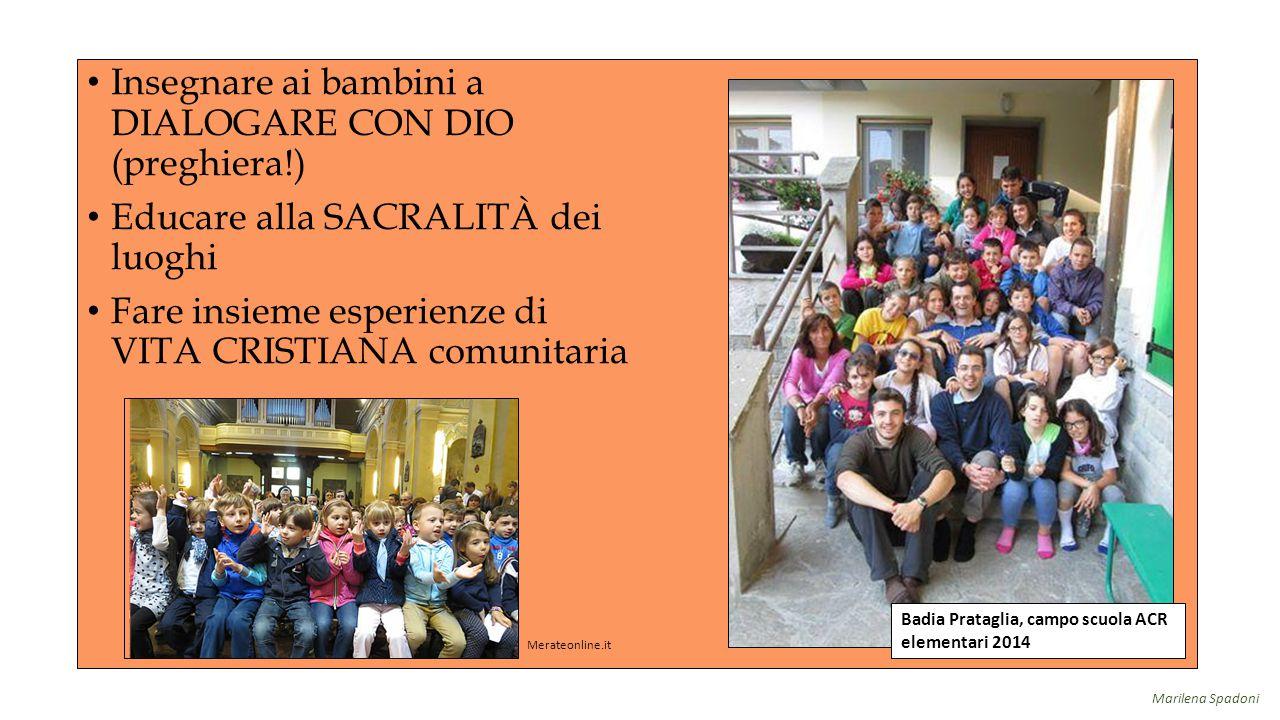 Insegnare ai bambini a DIALOGARE CON DIO (preghiera!) Educare alla SACRALITÀ dei luoghi Fare insieme esperienze di VITA CRISTIANA comunitaria Badia Pr