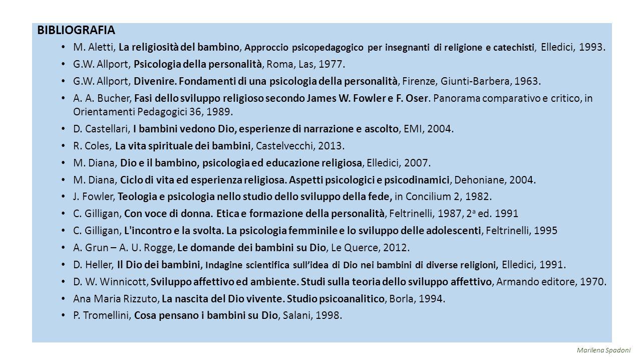 BIBLIOGRAFIA M. Aletti, La religiosità del bambino, Approccio psicopedagogico per insegnanti di religione e catechisti, Elledici, 1993. G.W. Allport,