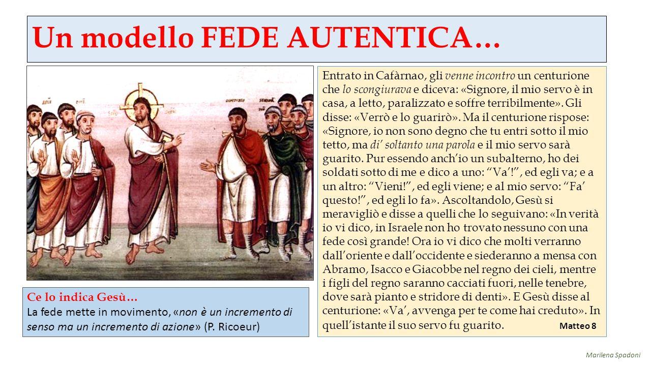 Un modello FEDE AUTENTICA… Entrato in Cafàrnao, gli venne incontro un centurione che lo scongiurava e diceva: «Signore, il mio servo è in casa, a lett