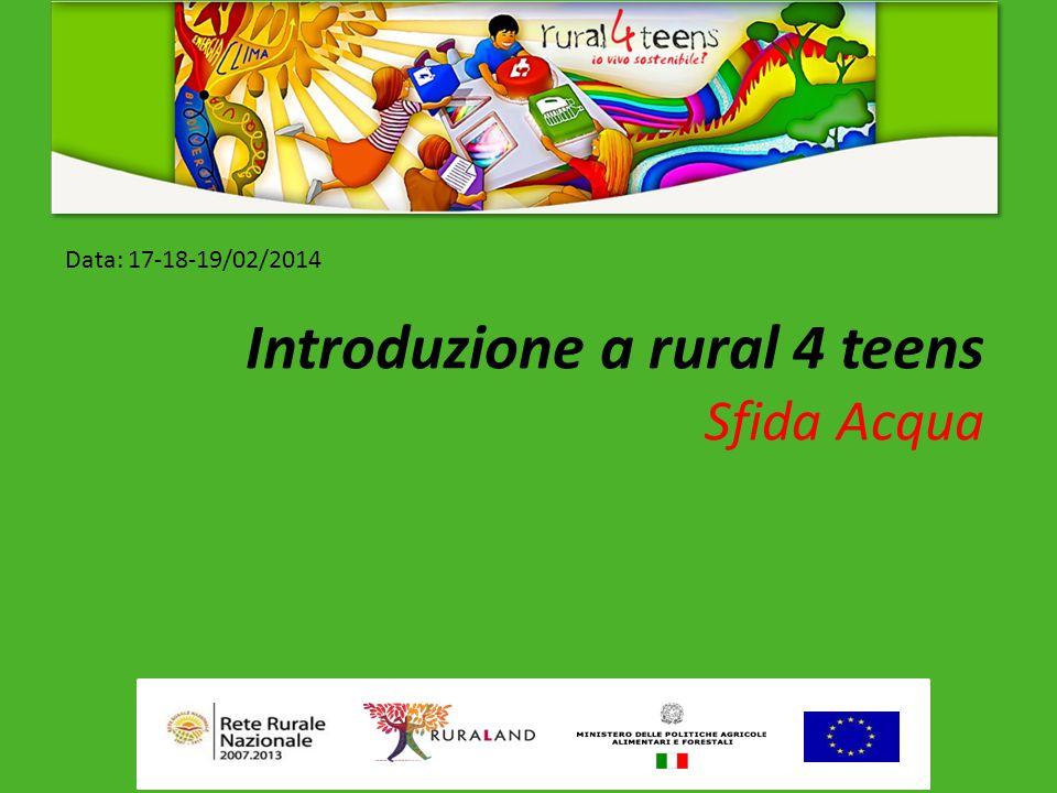 Data: 17-18-19/02/2014 Introduzione a rural 4 teens Sfida Acqua