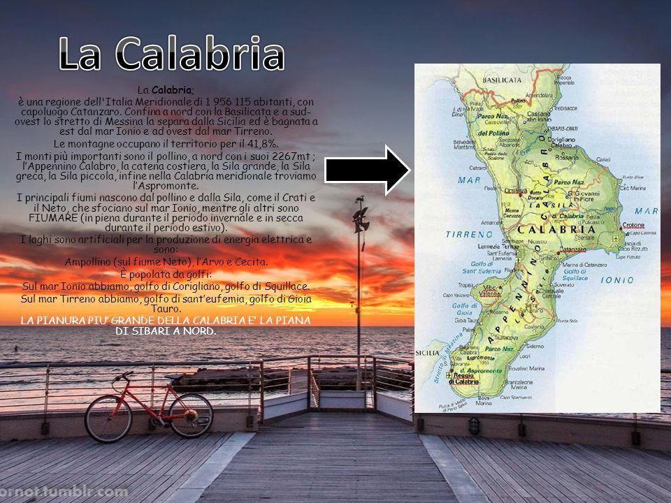 La Calabria; è una regione dell Italia Meridionale di 1 956 115 abitanti, con capoluogo Catanzaro.
