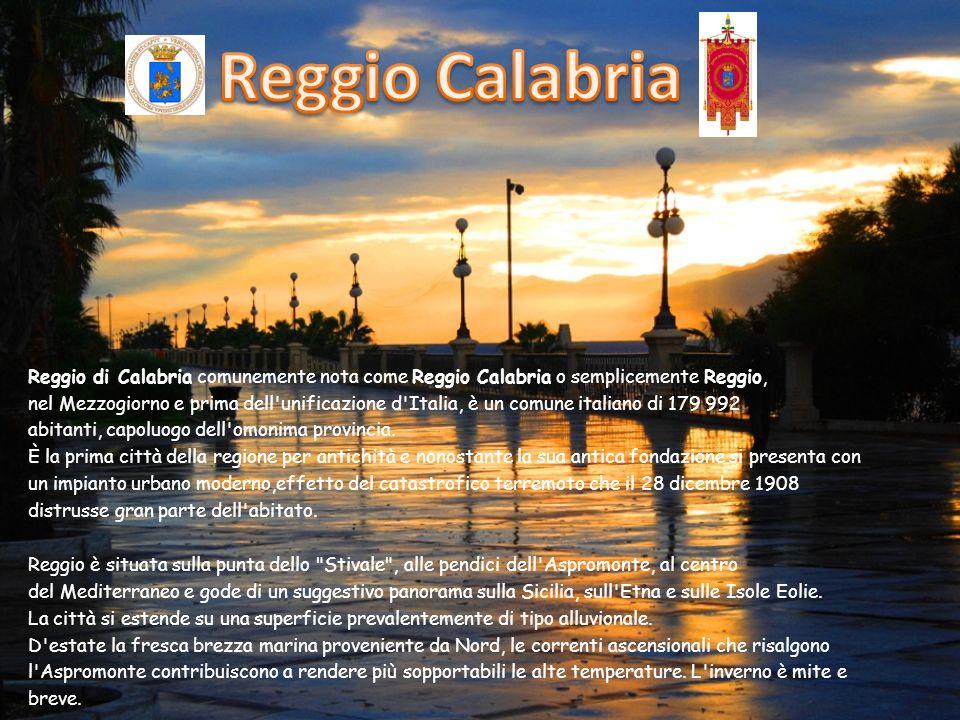 Reggio di Calabria comunemente nota come Reggio Calabria o semplicemente Reggio, nel Mezzogiorno e prima dell unificazione d Italia, è un comune italiano di 179 992 abitanti, capoluogo dell omonima provincia.