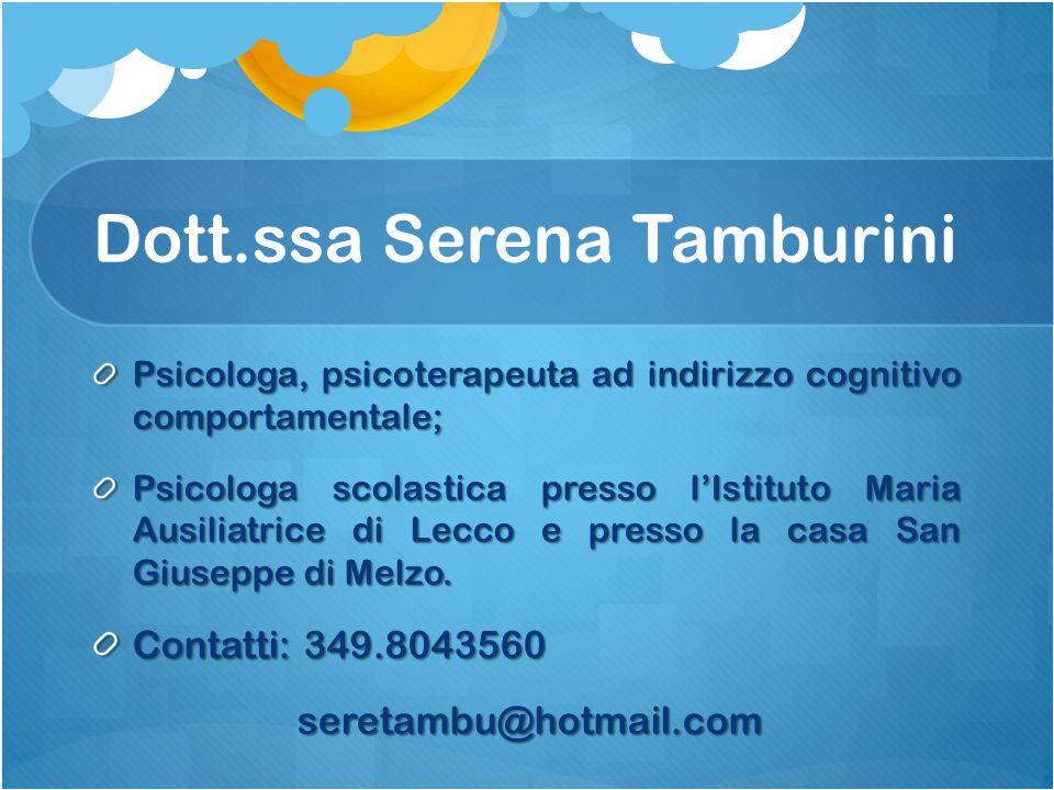 Dott.ssa Serena Tamburini Psicologa, psicoterapeuta ad indirizzo cognitivo comportamentale; Psicologa scolastica presso l'Istituto Maria Ausiliatrice