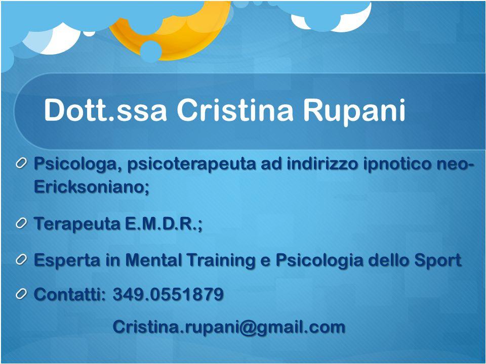 Dott.ssa Cristina Rupani Psicologa, psicoterapeuta ad indirizzo ipnotico neo- Ericksoniano; Terapeuta E.M.D.R.; Esperta in Mental Training e Psicologi