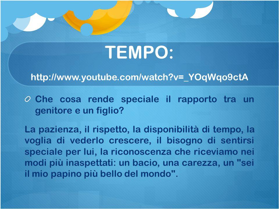 TEMPO: http://www.youtube.com/watch?v=_YOqWqo9ctA Che cosa rende speciale il rapporto tra un genitore e un figlio? La pazienza, il rispetto, la dispon