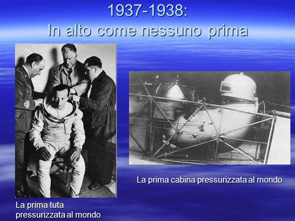 1937-1938: In alto come nessuno prima La prima cabina pressurizzata al mondo La prima tuta pressurizzata al mondo