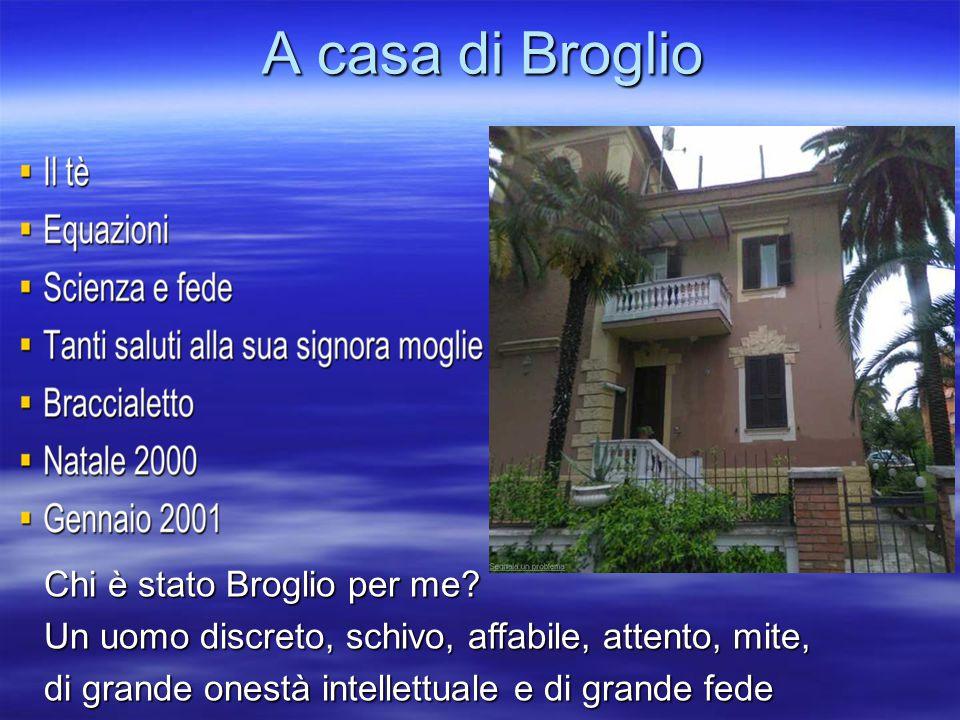 A casa di Broglio Chi è stato Broglio per me? Un uomo discreto, schivo, affabile, attento, mite, di grande onestà intellettuale e di grande fede