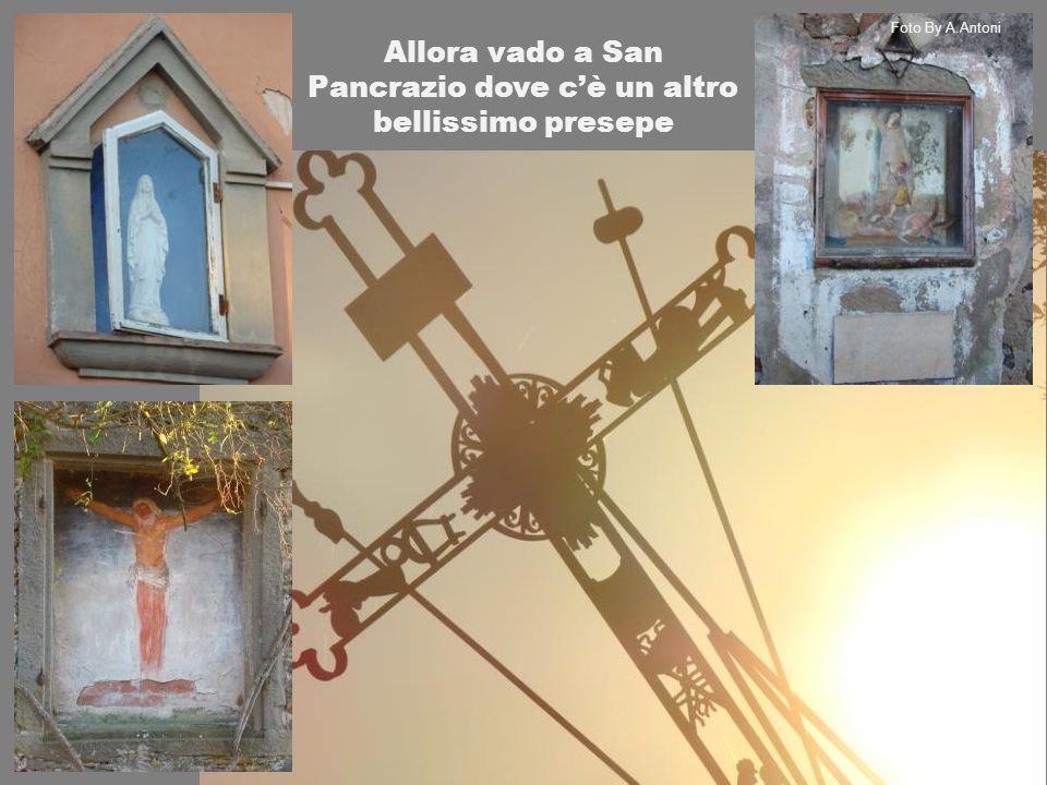 Allora vado a San Pancrazio dove c'è un altro bellissimo presepe Foto By A.Antoni