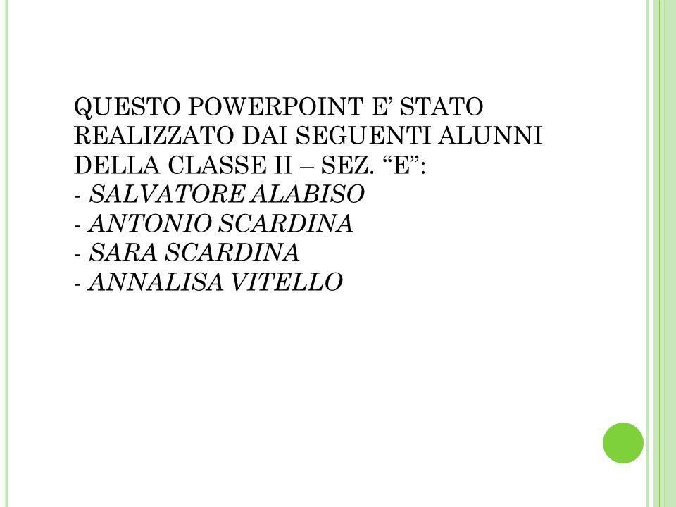 QUESTO POWERPOINT E' STATO REALIZZATO DAI SEGUENTI ALUNNI DELLA CLASSE II – SEZ.