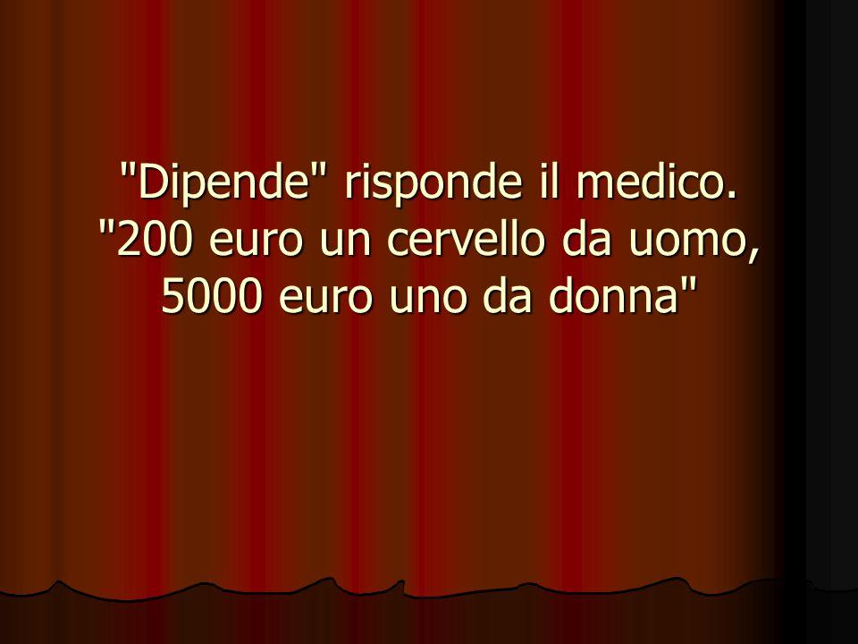 Dipende risponde il medico. 200 euro un cervello da uomo, 5000 euro uno da donna