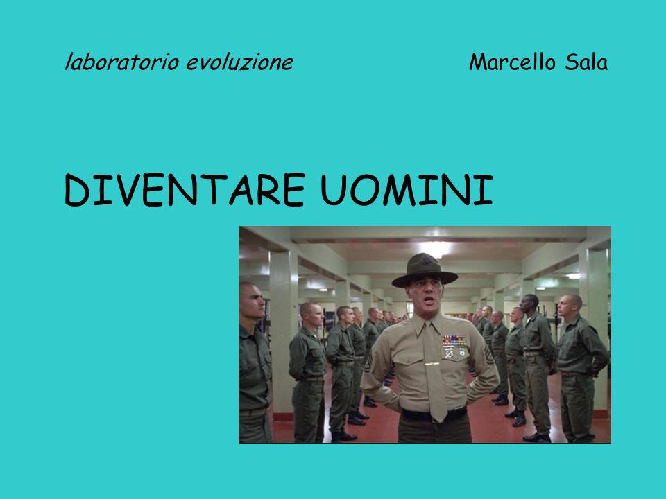 laboratorio evoluzione Marcello Sala DIVENTARE UOMINI