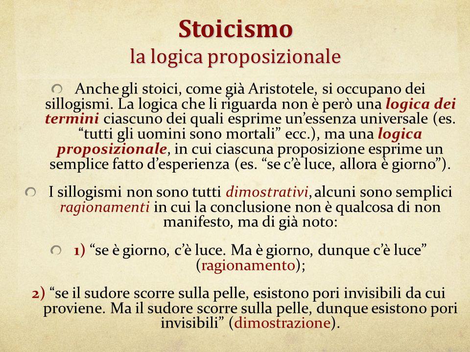 Stoicismo la logica proposizionale Anche gli stoici, come già Aristotele, si occupano dei sillogismi. La logica che li riguarda non è però una logica