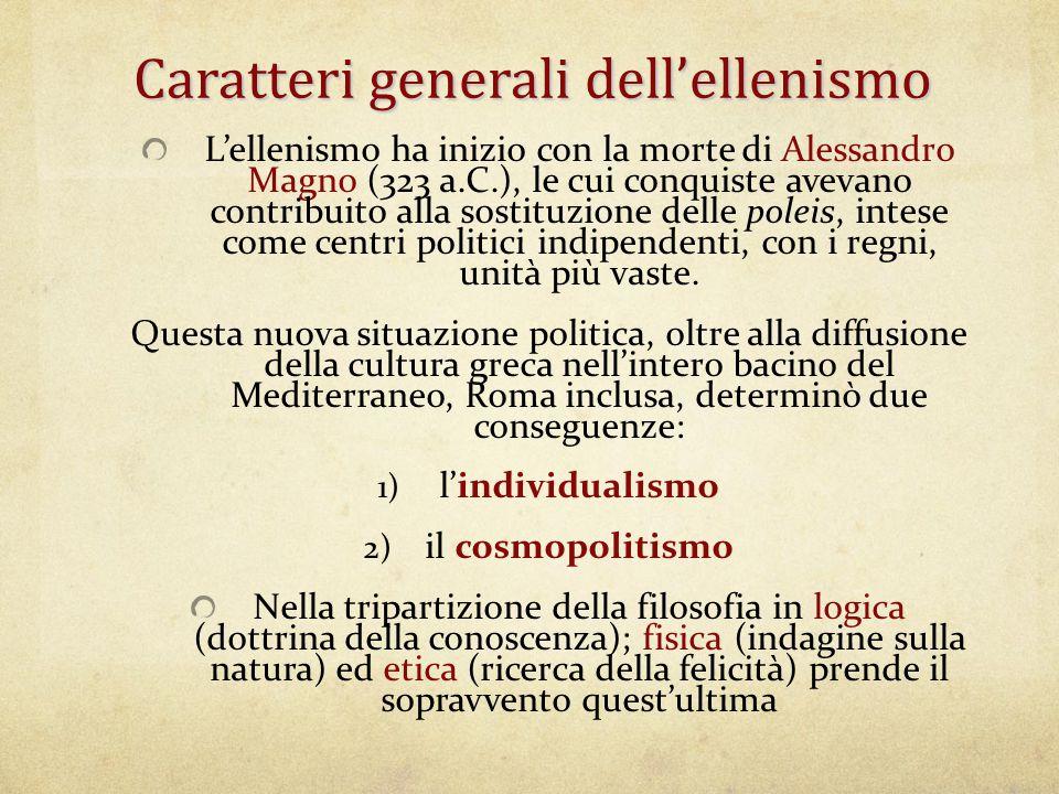 Caratteri generali dell'ellenismo L'ellenismo ha inizio con la morte di Alessandro Magno (323 a.C.), le cui conquiste avevano contribuito alla sostitu