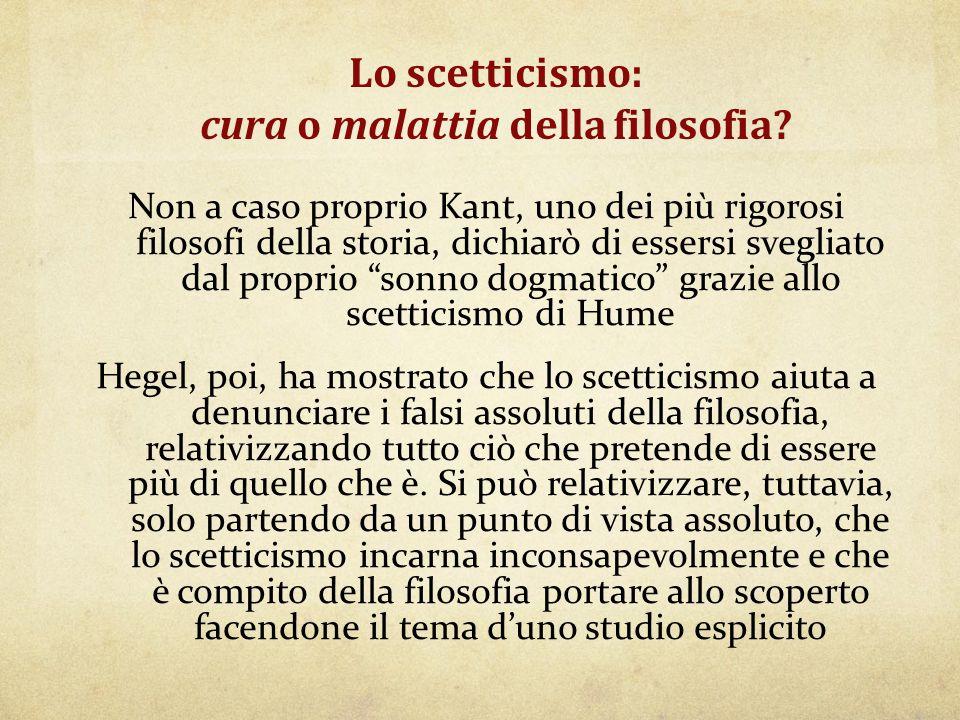 Lo scetticismo: cura o malattia della filosofia? Non a caso proprio Kant, uno dei più rigorosi filosofi della storia, dichiarò di essersi svegliato da