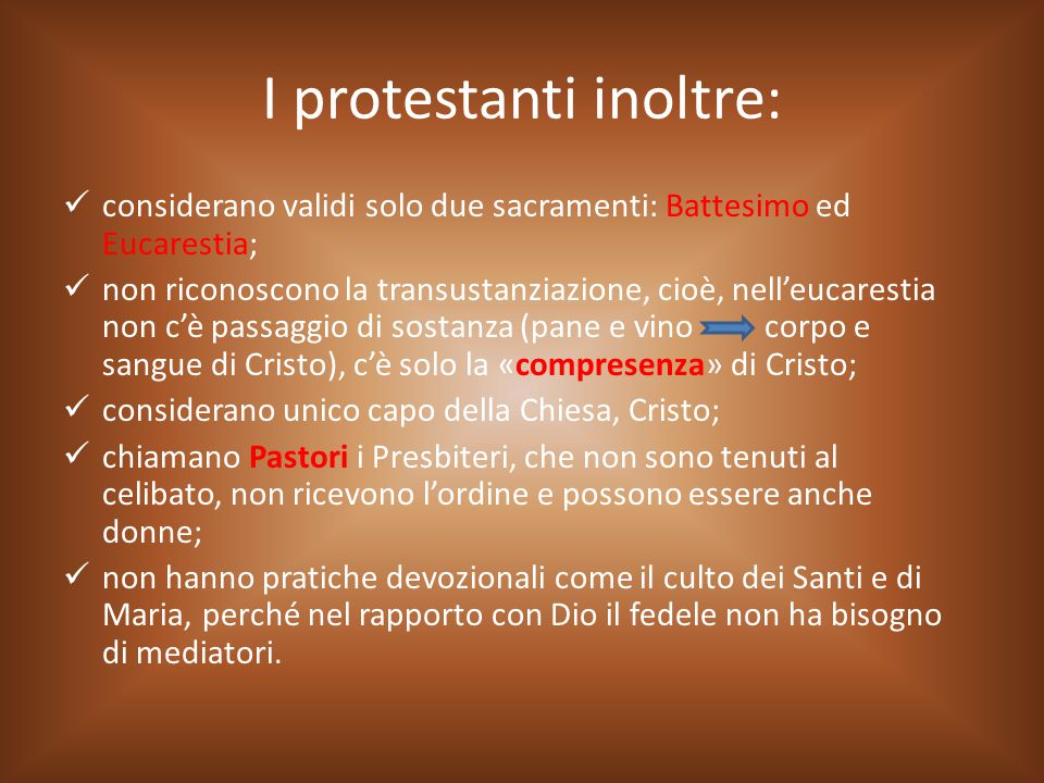 I protestanti inoltre: considerano validi solo due sacramenti: Battesimo ed Eucarestia; non riconoscono la transustanziazione, cioè, nell'eucarestia n