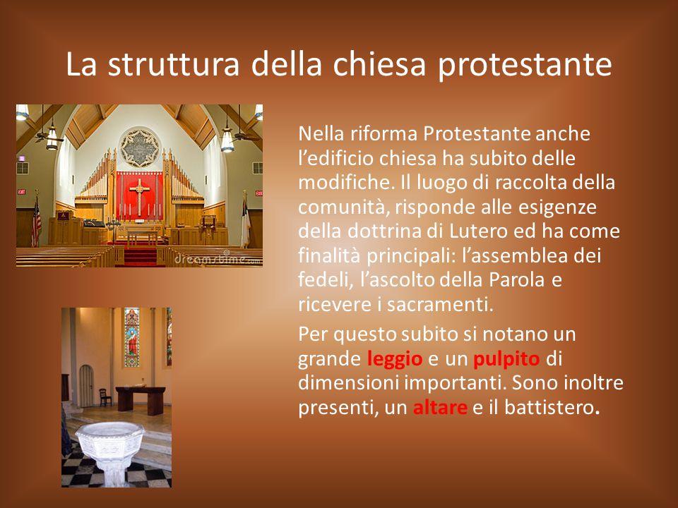 La struttura della chiesa protestante Nella riforma Protestante anche l'edificio chiesa ha subito delle modifiche. Il luogo di raccolta della comunità