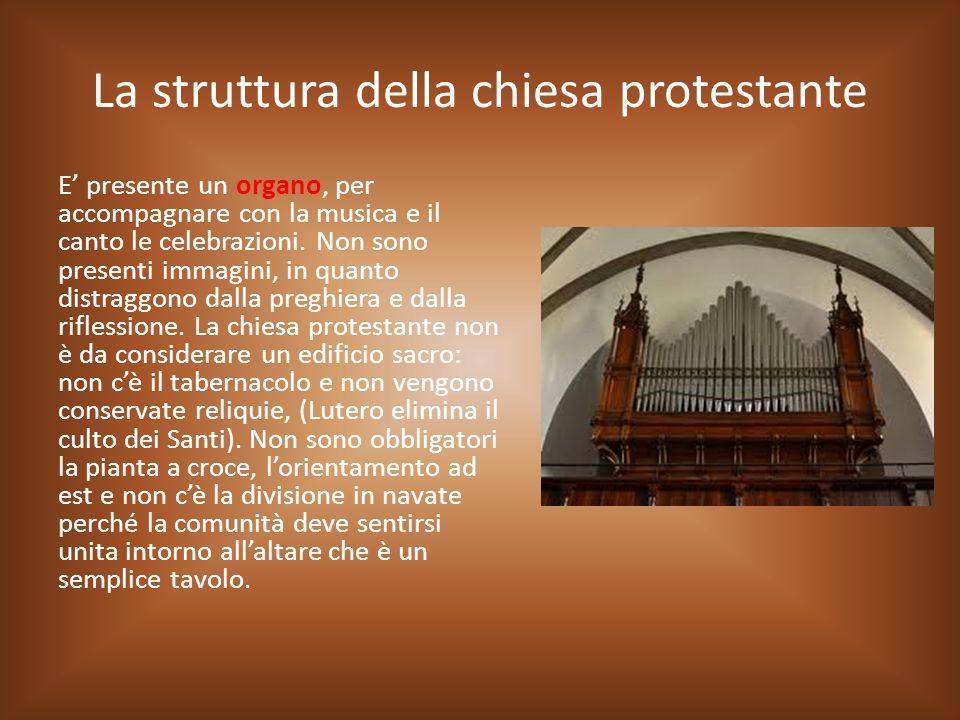 La struttura della chiesa protestante E' presente un organo, per accompagnare con la musica e il canto le celebrazioni. Non sono presenti immagini, in