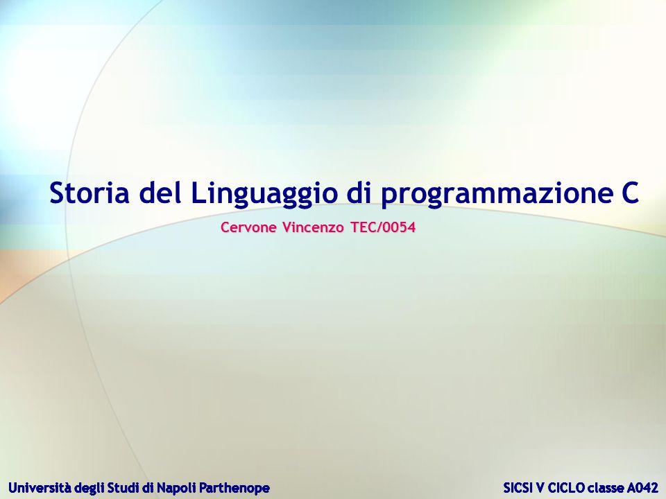 Storia del Linguaggio di programmazione C Cervone Vincenzo TEC/0054 Università degli Studi di Napoli Parthenope SICSI V CICLO classe A042
