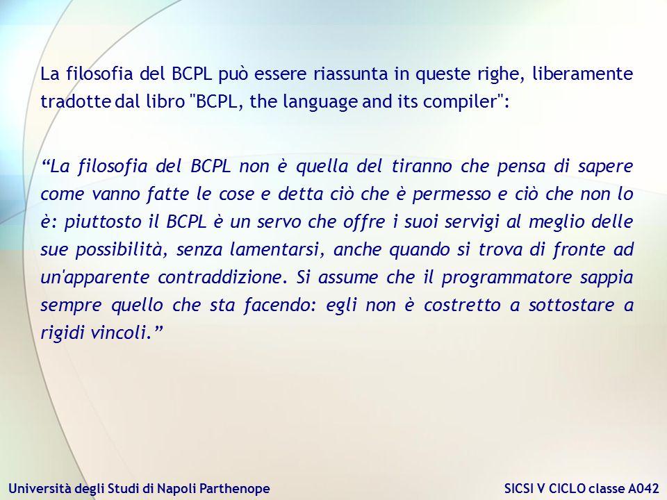 Università degli Studi di Napoli Parthenope SICSI V CICLO classe A042 La filosofia del BCPL può essere riassunta in queste righe, liberamente tradotte