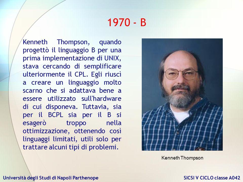 Università degli Studi di Napoli Parthenope SICSI V CICLO classe A042 1970 - B Kenneth Thompson, quando progettò il linguaggio B per una prima impleme