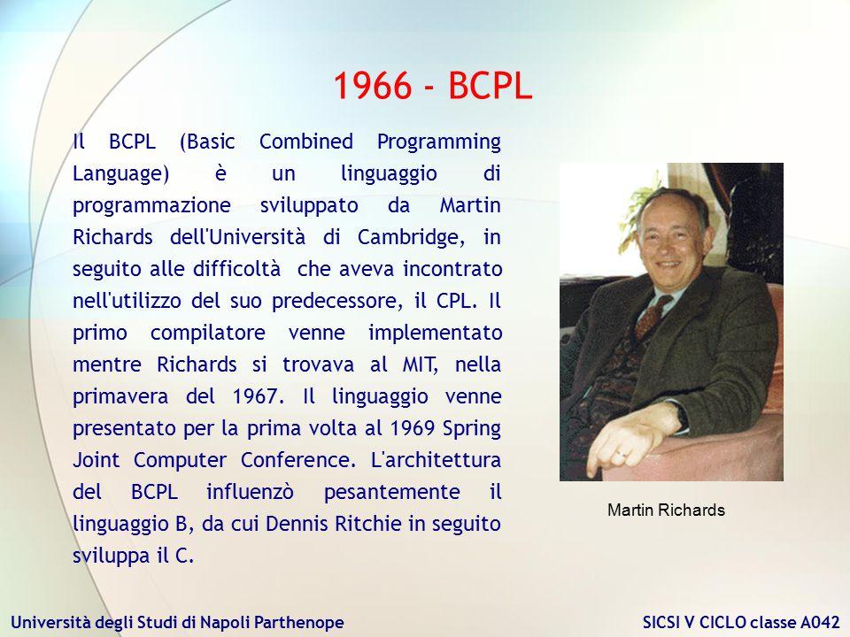 Università degli Studi di Napoli Parthenope SICSI V CICLO classe A042 1966 - BCPL Martin Richards Il BCPL (Basic Combined Programming Language) è un l