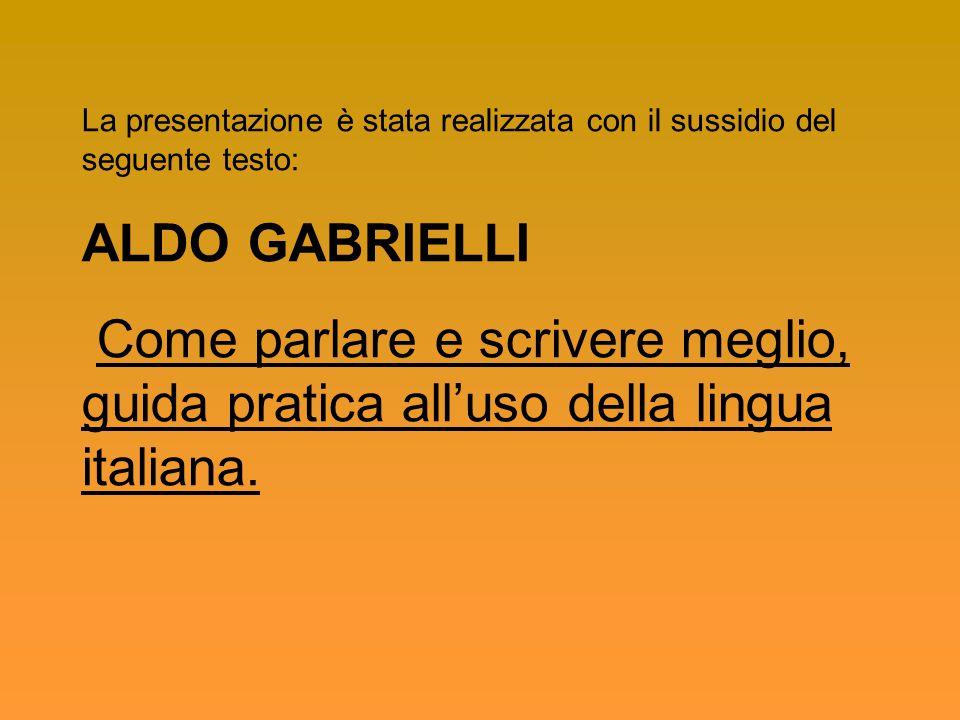 La presentazione è stata realizzata con il sussidio del seguente testo: ALDO GABRIELLI Come parlare e scrivere meglio, guida pratica all'uso della lingua italiana.
