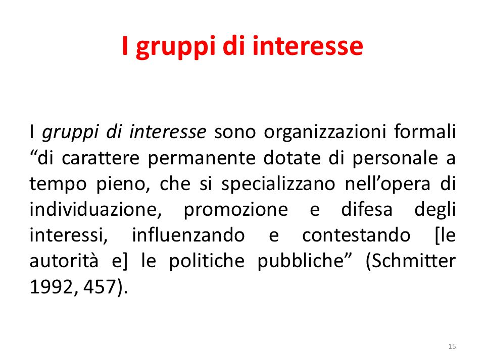 """I gruppi di interesse 15 I gruppi di interesse sono organizzazioni formali """"di carattere permanente dotate di personale a tempo pieno, che si speciali"""