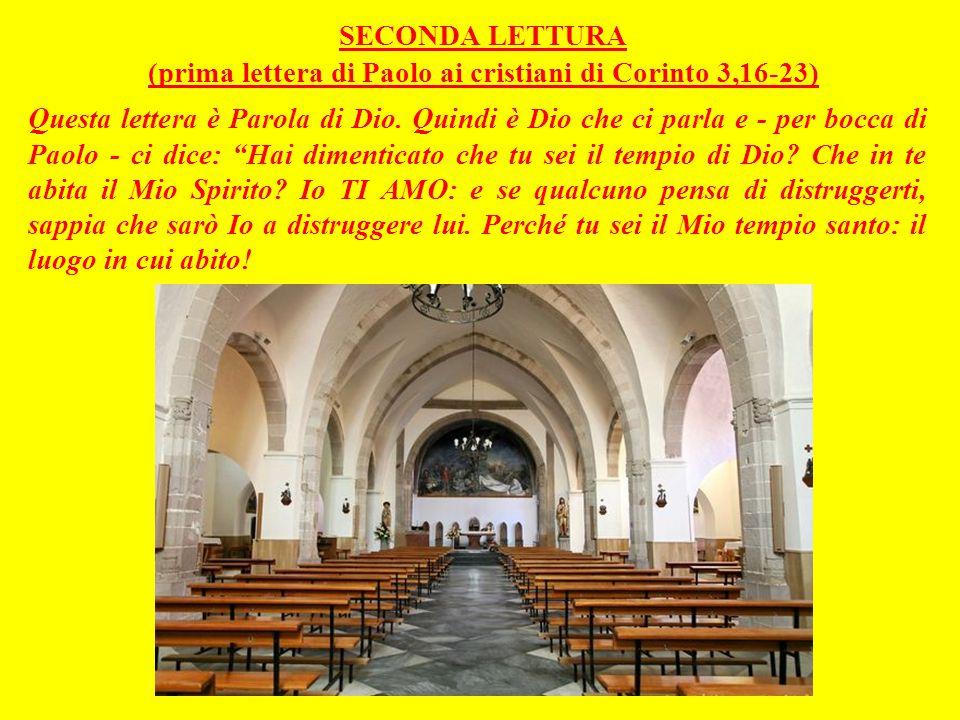 SECONDA LETTURA (prima lettera di Paolo ai cristiani di Corinto 3,16-23) Questa lettera è Parola di Dio.