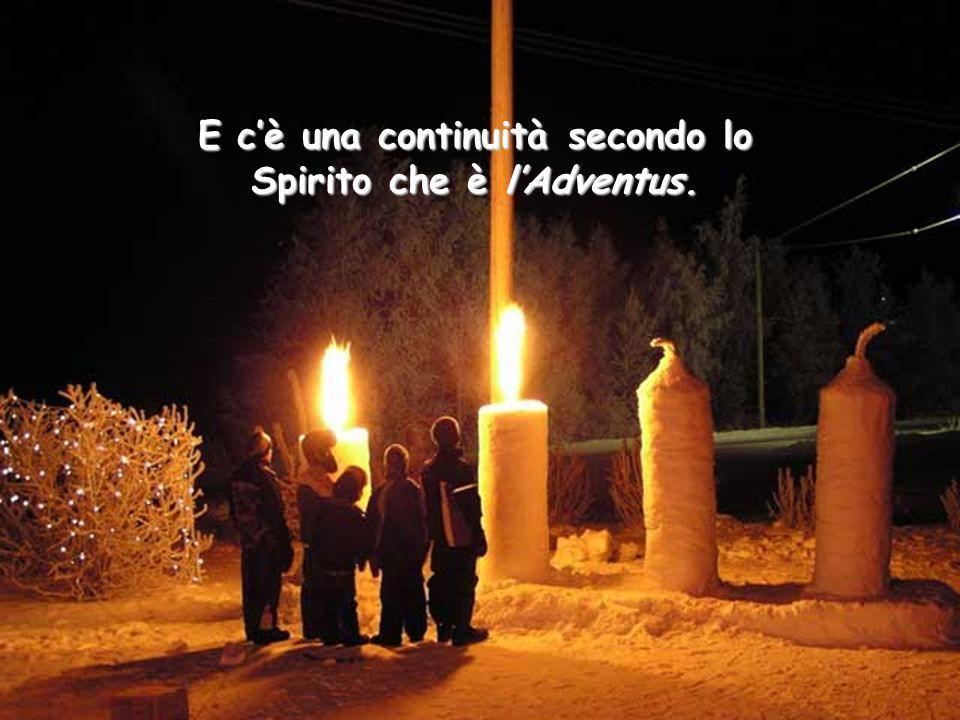 E c'è una continuità secondo lo Spirito che è l'Adventus.