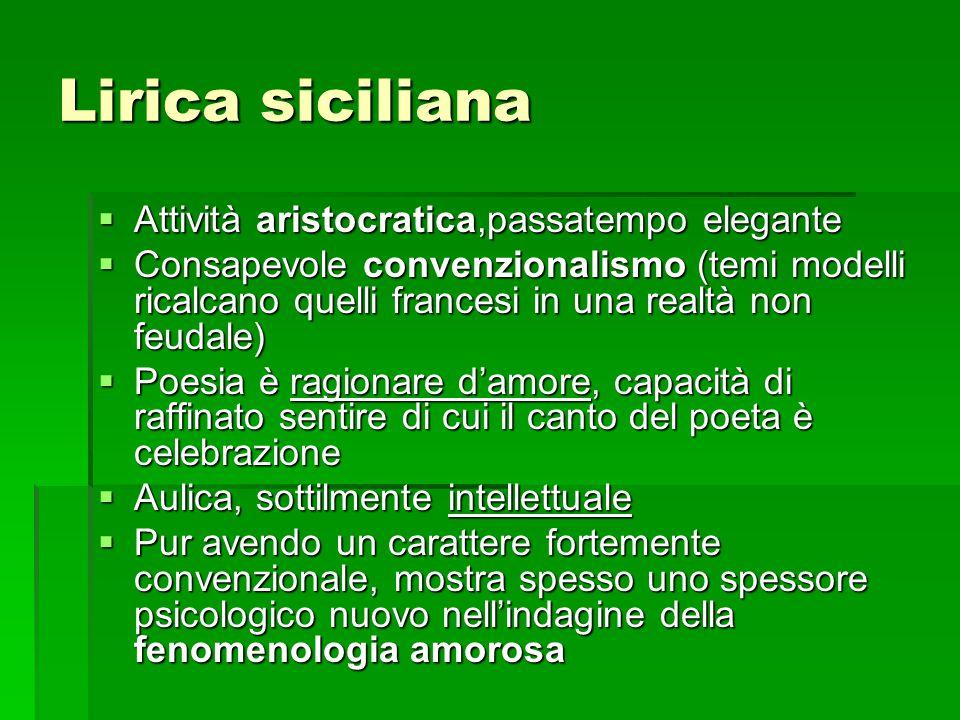 Lirica siciliana  Attività aristocratica,passatempo elegante  Consapevole convenzionalismo (temi modelli ricalcano quelli francesi in una realtà non