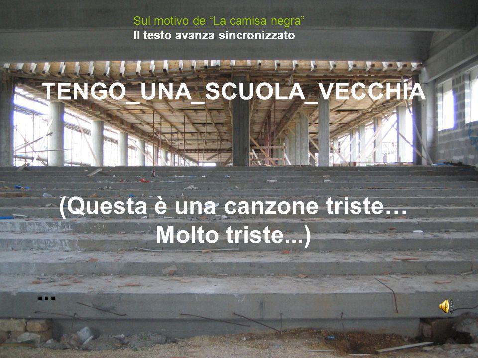 """TENGO_UNA_SCUOLA_VECCHIA (Questa è una canzone triste… Molto triste...)... Sul motivo de """"La camisa negra"""" Il testo avanza sincronizzato"""