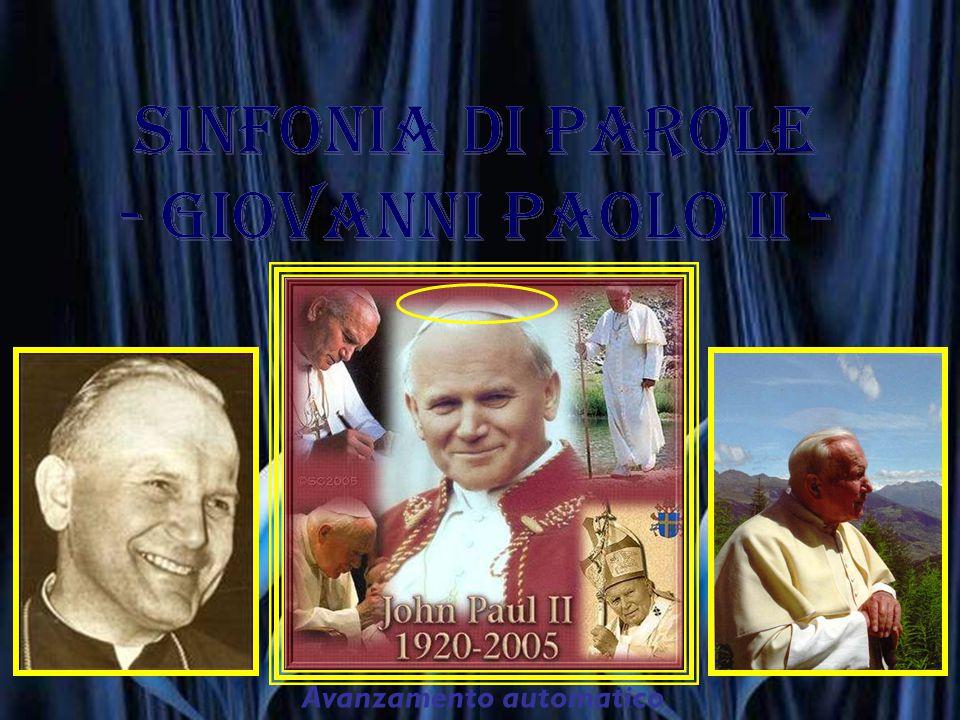 SINFONIA DI PAROLE - GIOVANNI PAOLO II - SINFONIA DI PAROLE - GIOVANNI PAOLO II - Avanzamento automatico SANTO Subito 27 Aprile 2014