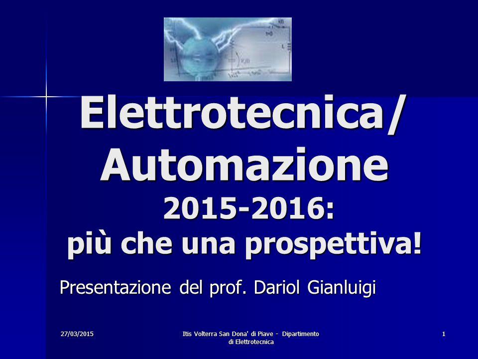 27/03/2015Itis Volterra San Dona' di Piave - Dipartimento di Elettrotecnica 1 Elettrotecnica/ Automazione 2015-2016: più che una prospettiva! Presenta